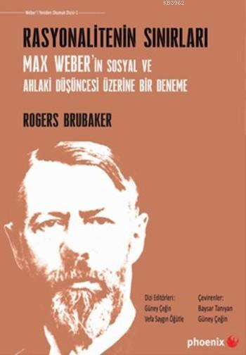 Rasyonalitenin Sınırları; Max Weber'in Sosyal ve Ahlaki Düşüncesi Üzerine Bir Deneme