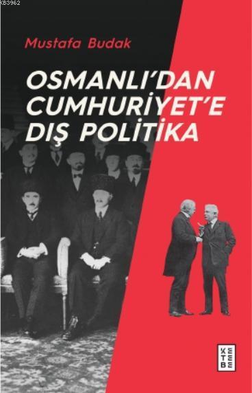 Osmanlı'dan Cumhuriyet'e Dış Politika