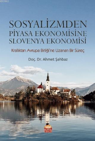 Sosyalizmden Piyasa Ekonomisine Slovenya Ekonomisi; Krallıktan Avrupa Birliği'ne Uzanan Bir Süreç