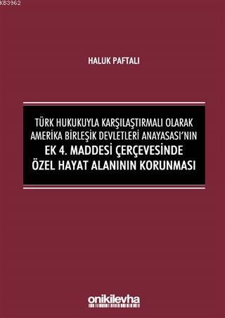 Türk Hukukuyla Karşılaştırmalı Olarak Amerika Birleşik Devletleri Anayasası'nın Ek; 4. Maddesi Çerçevesinde Özel Hayat Alanının Korunması