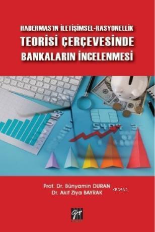 Habermas'ın İletişimsel-Rasyonellik Teorisi Çerçevesinde Bankaların İncelenmesi