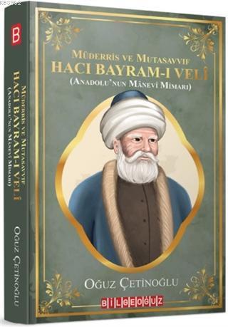Müderris ve Mutasavvıf Hacı Bayram-ı Veli; (Anadolu'nun Manevi Mimarı)