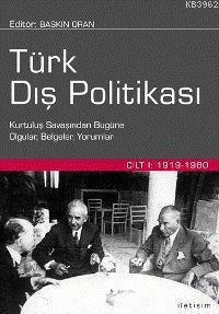 Türk Dış Politikası Cilt 1; Kurtuluş Savaşından Bugüne Olgular, Belgeler, Yorumlar