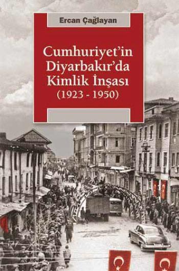 Cumhuriyet'in Diyarbakır'da Kimlik İnşası; 1923 - 1950