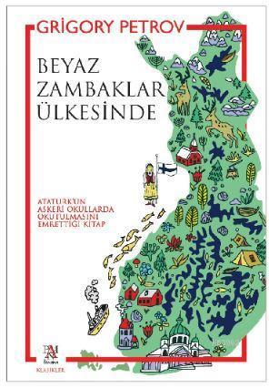 Beyaz Zambaklar Ülkesinde; ( Atatürk'ün Askeri Okullarda Okutulmasını Emrettiği Kitap)