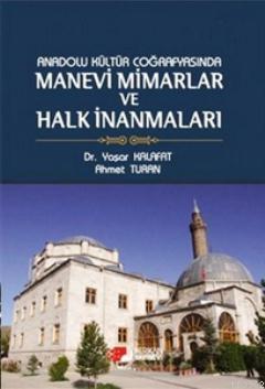 Anadolu Kültür Coğrafyasında Manevi Mimarlar ve Halk İnanmaları