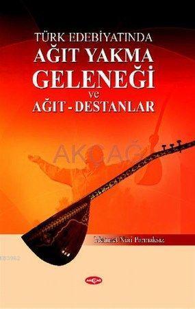 Türk Edebiyatında| Ağıt Yakma Geleneği; ve Ağıt-Destanlar