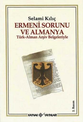 Ermeni Sorunu ve Almanya; Türk - Alman Arşiv Belgeleriyle