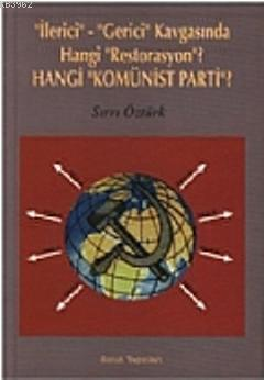 İlerici-Gerici Kavgasında Hangi Restorasyon?; Hangi Komünist Parti?