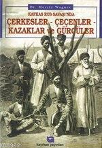 Kafkas Rus Savaşında Çerkesler Çeçenler Kazaklar ve Gürcüler