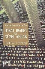Kur'an ve Sünnet'te İtikad İbadet ve Güzel Ahlak