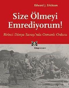 Size Ölmeyi Emrediyorum; Birinci Dünya Savaşı'nda Osmanlı Ordusu