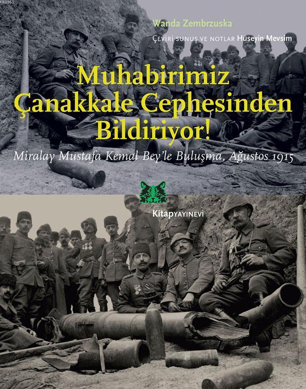 Muhabirimiz Çanakkale Cephesinden Bildiriyor !; Miralay Mustafa Kemal Bey'le Buluşma, Ağustos 1915