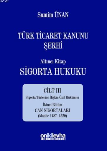 Türk Ticaret Kanunu Şerhi; Altıncı Kitap Sigorta Hukuku Cilt III