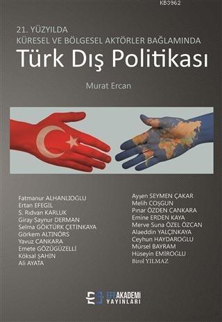 21. Yüzyılda Küresel ve Bölgesel Aktörler Bağlamında Türk Dış Politikası