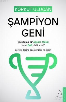 Şampiyon Geni; Çocuğunuz bir Agassi, Messi veya Bolt olabilir mi? Gerçek doping genlerinizde mi gizli?