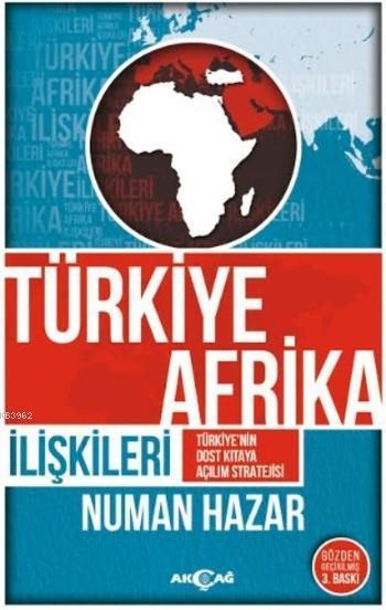 Türkiye Afrika İiişkileri; Türkiye'nin Dost Kıtaya Açılım Stratejisi