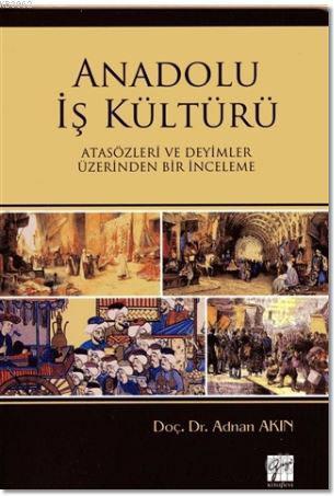 Anadolu İş Kültürü; Atasözleri ve Deyimler Üzerine Bir İnceleme