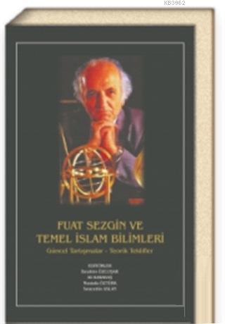 Fuat Sezgin ve Temel İslam Bilimleri (Ciltli)