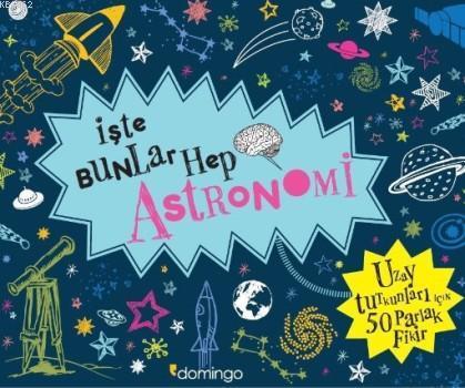 İşte Bunlar Hep Astronomi; Uzay Tutkunları İçin 50 Parlak Fikir