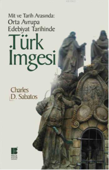 Orta Avrupa Edebiyat Tarihinde Türk İmgesi; Mit ve Tarih Arasında