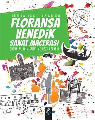 Floransa - Venedik Sanat Macerası; Çocuklar İçin Sanat ve Gezi Rehberi