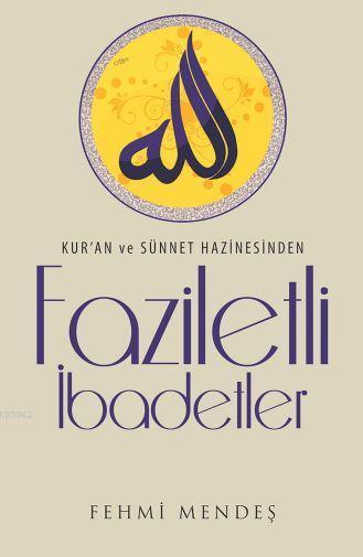 Faziletli İbadetler; Kur'an ve Sünnet Hazinesinden