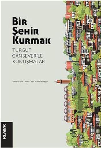 Bir Şehir Kurmak; Turgut Cansever'le Konuşmalar