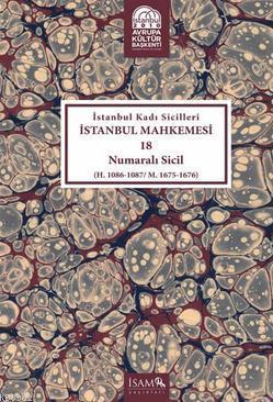 İstanbul Kadı Sicilleri İstanbul Mahkemesi 18 Numaralı Sicil; H. 1086 - 1087 / M. 1675 - 1676