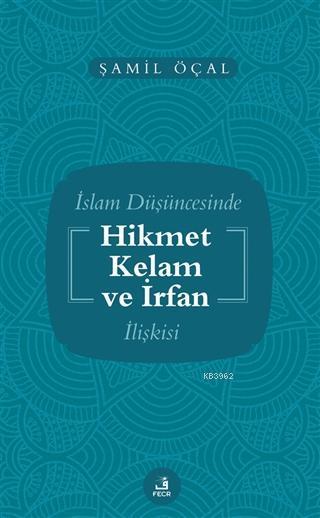 İslam Düşüncesinde Hikmet Kelam ve İrfan İlişkisi