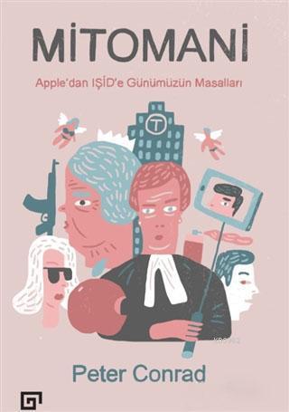 Mitomani; Apple'dan Işid'e Günümüzün Masalları
