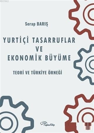 Yurtiçi Tasarruflar ve Ekonomik Büyüme; Teori ve Türkiye Örneği