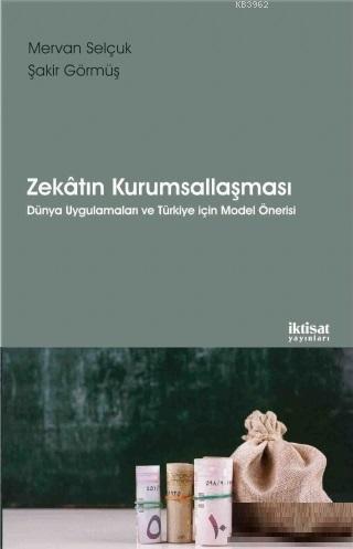 Zekatın Kurumsallaşması; Dünya Uygulamaları ve Türkiye İçin Model Önerisi