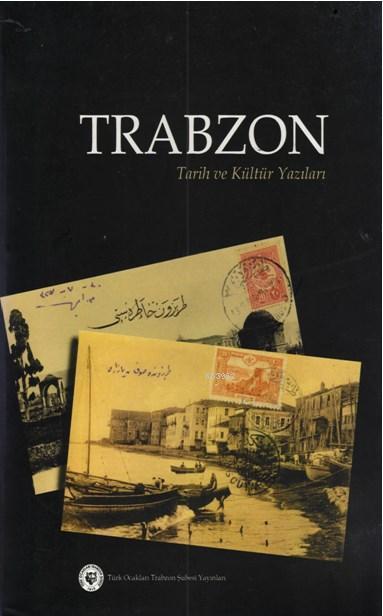 Trabzon Tarih ve Kültür Yazıları 1-2 (2 Cilt); Uluslararası Trabzon ve Çevresi Kültür ve Tarih Sempozyumu 1-2