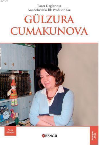 Tanrı Dağlarının Anadolu'daki İlk Profesör Kızı Gülzura Cumakunova