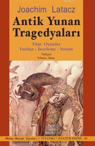 Antik Yunan Tragedyaları; Tüm Oyunlar - Tarihçe - İnceleme - Yorum