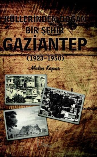 Küllerinden Doğan Bir Şehir Gaziantep (1923-1950)