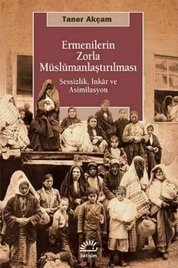 Ermenilerin Zorla Müslümanlaştırılması; Sessizlik, İnkâr ve Asimilasyon
