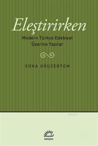 Eleştirirken; Modern Türkçe Edebiyat Üzerine Yazılar