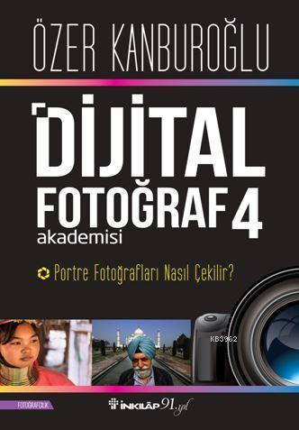 Dijital Fotoğraf Akademisi 4; Portre Fotoğrafları Nasıl Çekilir?