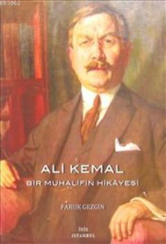 Ali Kemal; Bir Muhalifin Hikayesi