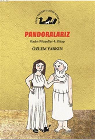 Pandoralarız - Kadın Filozoflar 4. Kitap