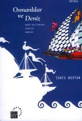 Osmanlılar ve Deniz; Politikaları Teşkilat Gemiler