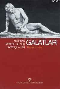 Galatlar; Antikçağ Anadolusunun Savaşçı Kavmi
