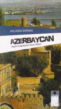 Azerbeycan; Kadim Coğrafya'nın Genç Ülkesi