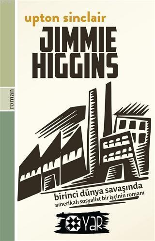Jimmie Higgins; Birinci Dünya Savaşı'nda Amerikalı Bir Sosyalist İşçinin Romanı