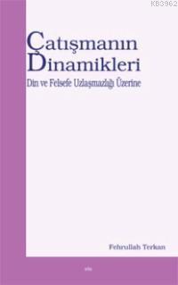Çatışmanın Dinamikleri; Din ve Felsefe Uzlaşmazlığı Üzerine