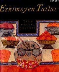 Eskimeyen Tatlar; Türk Mutfak Kültürü