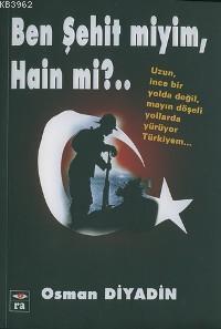Ben Şehit Miyim, Hain Mi?..; Uzun İnce Bir Yolda Değil, Mayın Döşeli Bir Yollarda Yürüyor Türkiyem..