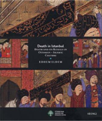 Death İn Istanbul; Death And İts Rituals İn Ottoman-ıslamic Culture